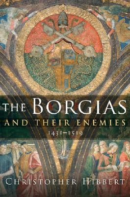 Image for The Borgias and Their Enemies: 1431-1519