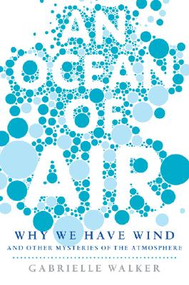 An Ocean of Air: Why the Wind Blows and Other Mysteries of the Atmosphere, Walker, Gabrielle