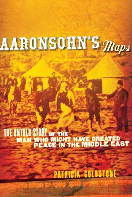 Image for Aaronsohn's Maps: The Untold Story of the Man Who Might Have Created Peace in the Middle East