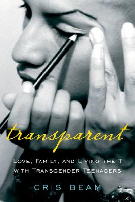 Image for Transparent: Love, Family, and Living the T with Transgender Teenagers