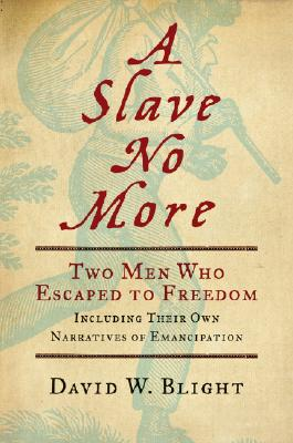 Image for A Slave No More: Two Men Who Escaped to Freedom, Including Their Own Narratives of Emancipation