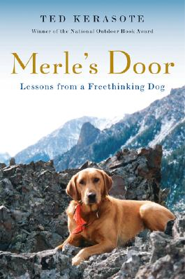Merle's Door: Lessons from a Freethinking Dog, Ted Kerasote