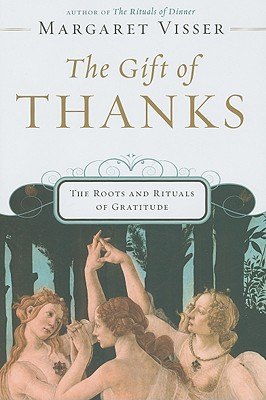 The Gift of Thanks: The Roots and Rituals of Gratitude, Visser,Margaret