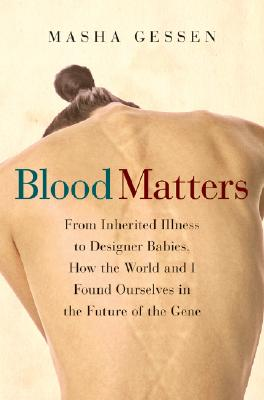 Blood Matters: From Inherited Illness to Designer Babies, How the World and I Found Ourselves in the Future of the Gene, Gessen, Masha