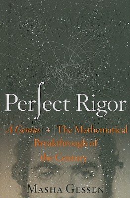 Perfect Rigor: A Genius and the Mathematical Breakthrough of the Century, Masha Gessen