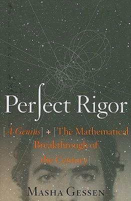 Perfect Rigor: A Genius and the Mathematical Breakthrough of the Century, Masha Gessen