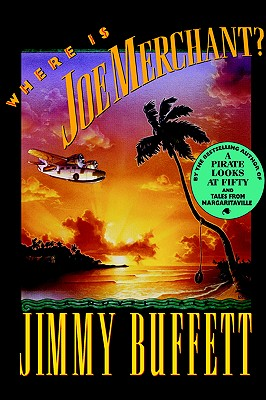 WHERE IS JOE MERCHANT? : A NOVEL TALE, JIMMY BUFFETT
