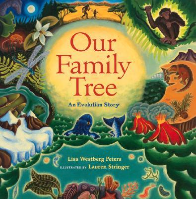 Our Family Tree: An Evolution Story, Lisa Westberg Peters; Lauren Stringer