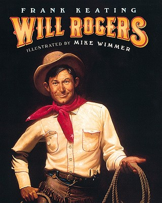 Will Rogers: An American Legend, Frank Keating