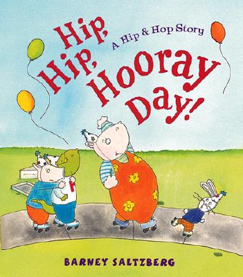 Image for Hip, Hip, Hooray Day!: A Hip & Hop Story by Saltzberg, Barney