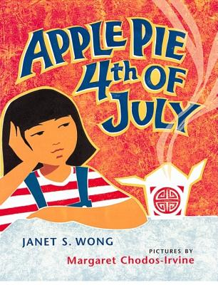 Apple Pie Fourth of July (Asian Pacific American Award for Literature. Children's and Young Adult. Winner (Awards)), Janet S. Wong