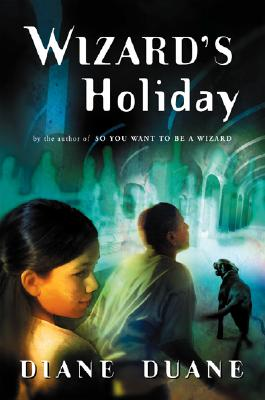 The Wizard's Holiday: The Seventh Book in the Young Wizards Series, Diane Duane