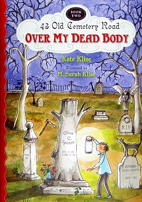 Over My Dead Body (43 Old Cemetery Road), Klise, Kate