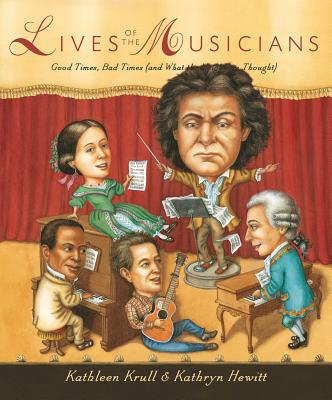 Lives of the Musicians: Good Times, Bad Times (and What the Neighbors Thought), Kathleen Krull