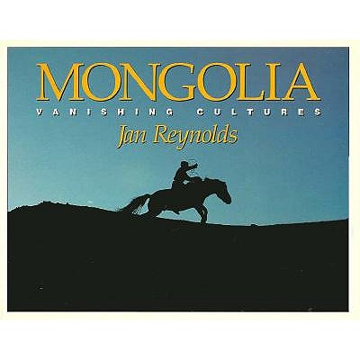 Mongolia: Vanishing Cultures, Reynolds, Jan