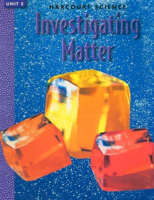 Image for Investigating Matter Unit E Grade 3: Unit Bk 3e Invest Matter Harc Sci00 Unit Bk 3e Invest Matter Harc Sci00 (Science 00 Y001)