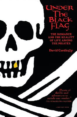 Image for Under the Black Flag: The Romance and the Reality of Life Among the Pirates (Harvest Book)