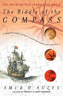 The Riddle of the Compass: The Invention that Changed the World, Amir D. Aczel