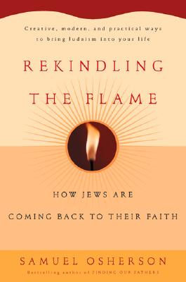 Image for Rekindling the Flame: How Jews Are Coming Back to Their Faith