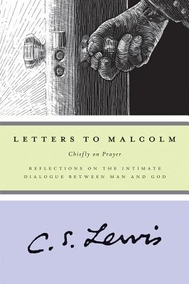 Letters to Malcolm : Chiefly on Prayer, C.S. LEWIS