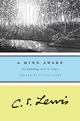 """A Mind Awake: An Anthology of C. S. Lewis, """"Lewis, C.S.; Kilby, Clyde"""""""