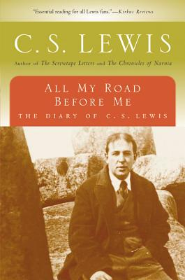 All My Road Before Me : The Diary of C. S. Lewis, 1922-1927, C.S. LEWIS