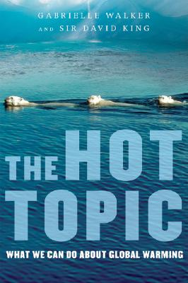 The Hot Topic: What We Can Do About Global Warming, Walker, Gabrielle; King, David