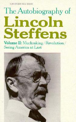 Autobiography of Lincoln Steffens, Vol. 2: Muckraking/Revolution/Seeing America at Last, Steffens, Lincoln