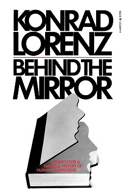 Behind the Mirror : A Search for a Natural History of Human Knowledge, Lorenz, Konrad; Taylor, Ronald (translator)