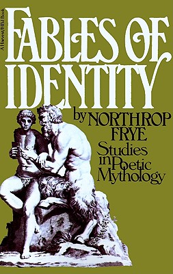 Fables Of Identity: Studies In Poetic Mythology, Frye, Northrop