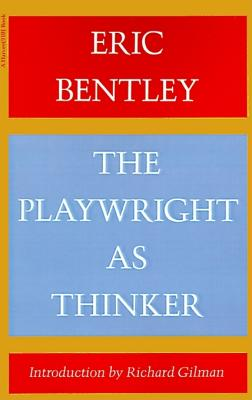The Playwright as Thinker: A Study of Drama in Modern Times, Bentley, Eric