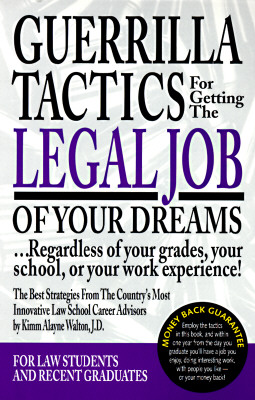 Image for Guerrilla Tactics For Getting The Legal Job Of Your Dreams: Regardless of Your Grades, Your School, or Your Work Experience!