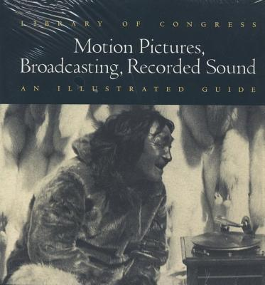 Image for Library of Congress Motion Pictures, Broadcasting, Recorded Sound An Illustrated Guide