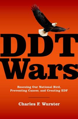 Image for DDT Wars: Rescuing Our National Bird, Preventing Cancer, and Creating EDF