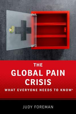 Image for The Global Pain Crisis; what Everyone Needs to Know