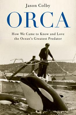 Image for Orca: How We Came to Know and Love the Ocean's Greatest Predator