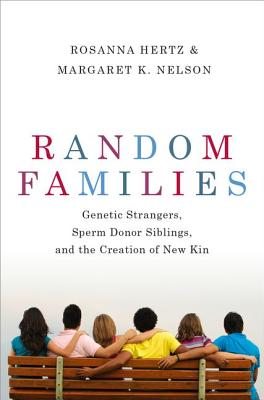 Image for Random Families: Genetic Strangers, Sperm Donor Siblings, and the Creation of New Kin