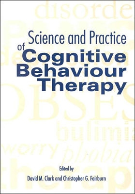 Image for Science and Practice of Cognitive Behaviour Therapy (Cognitive Behaviour Therapy: Science and Practice)