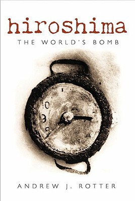 Image for Hiroshima: The World's Bomb (Making of the Modern World)