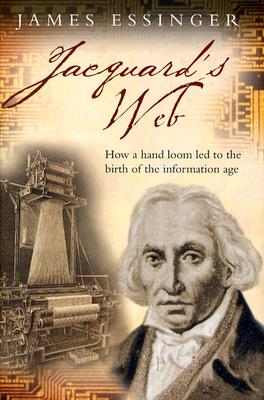 Image for Jacquard's Web: How a Hand-Loom Led to the Birth of the Information Age
