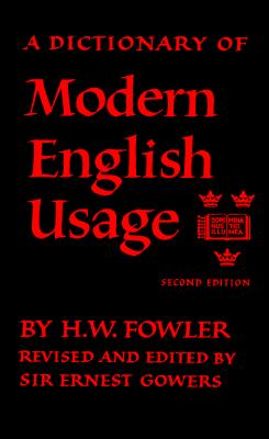 Oxford Fowler's Modern English Usage Dictionary, H. W. FOWLER, SIR ERNEST GOWERS