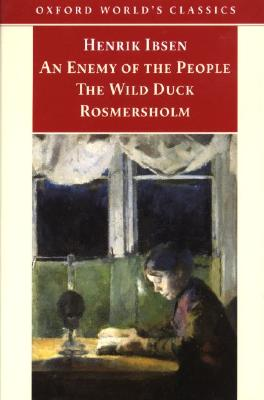Image for An Enemy of the People; The Wild Duck; Rosmersholm (Oxford World's Classics (Oxford University Press).)