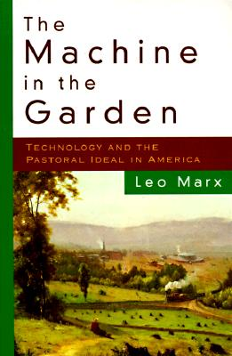 Image for The Machine in the Garden: Technology and the Pastoral Ideal in America