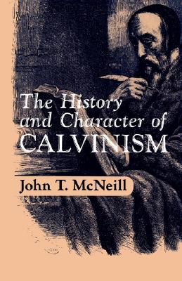 The History and Character of Calvinism, J.T. MCNEILL