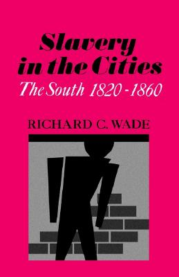 Slavery in the Cities: The South 1820-1860 (Galaxy Books), Richard C. Wade