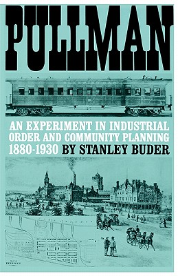 Image for Pullman: An Experiment in Industrial Order and Community Planning, 1880-1930 (Urban Life in America)