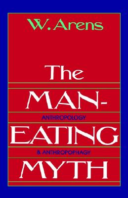 Image for Man-Eating Myth: Anthropology and Anthropophagy