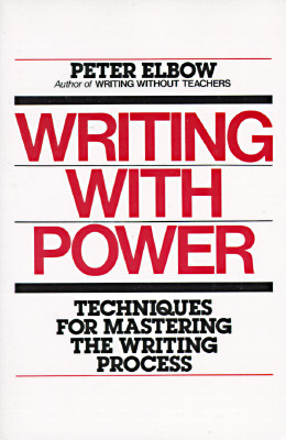 Writing With Power: Techniques for Mastering the Writing Process, Elbow, Peter