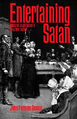 Entertaining Satan: Witchcraft and the Culture of Early New England, John Putnam Demos