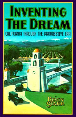 Image for Inventing the Dream: California through the Progressive Era (Americans & the California Dream)